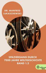 Cover von Spaziergang durch 7000 Jahre Weltgeschichte Band 1.2 von Dr. Lukaschweski