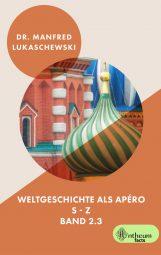 Cover von Weltgeschichte als Apéro Band 2.3 von Manfred Lukaschewski
