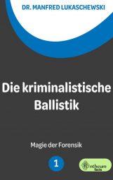 Cover von Die kriminalistische Ballistik von Manfred Lukaschewski