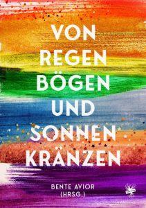 Cover von Von Regenbögen und Sonnenkränzen herausgegeben von Bente Avior